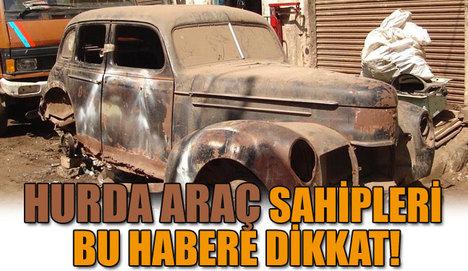 Hurda araç sahipleri dikkat!