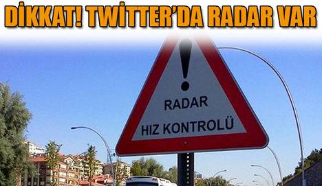 Dikkat Twitter'da radar var